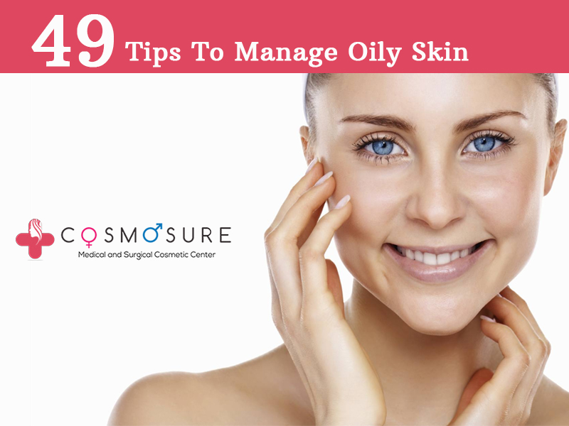49 Tips To Manage Oily Skin