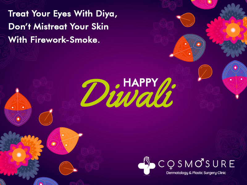 Treat Your Eyes With Diya, Don't Mistreat Your Skin With Firework-Smoke. Cosmosure Wishes You A Happy Diwali!