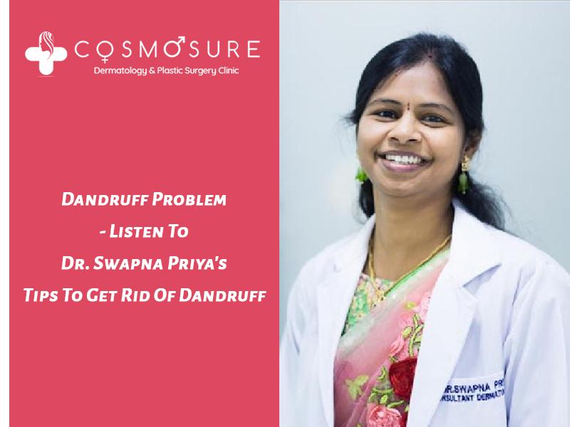 Solution To Get Rid Of Dandruff By Dr. Swapna Priya, one of the best Skin Expert in hyderabad