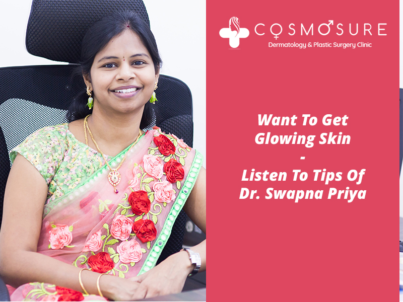 Best treatment for glowing skin by Dr Swapna Priya, one of the best deramatologist in Hyderabad