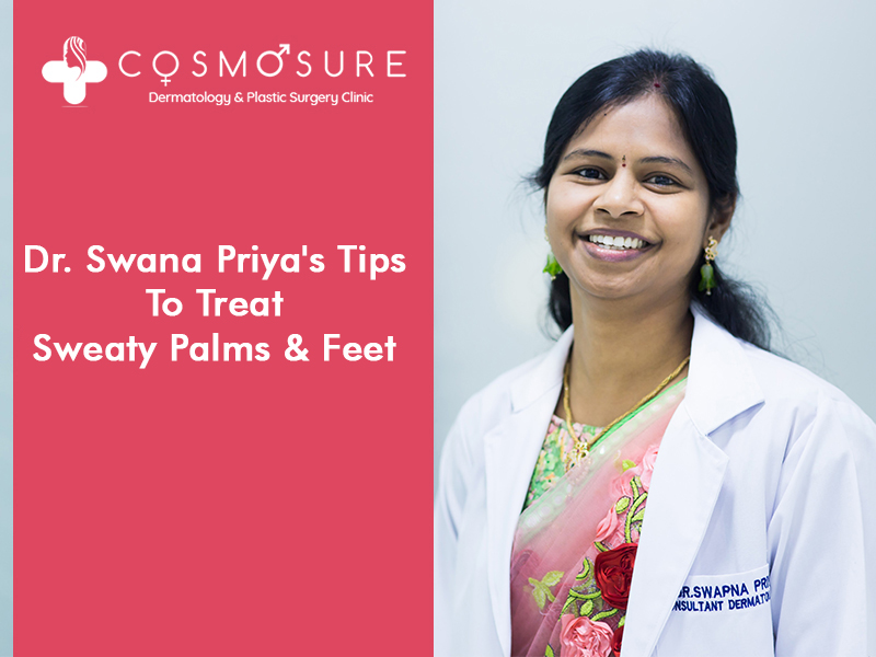 Get today Best Tips and Treats for sweaty Palms and Feet by Dr Swapna Priya, One of the best Dermatology doctor in Hyderabad